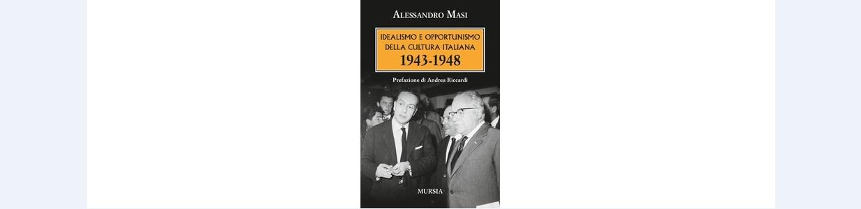 Idealismo e opportunismo della cultura italiana, 1943-1948